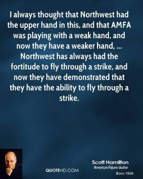 I always thought that Northwest had the upper hand in this, and that AMFA was playing with a weak hand, and now they have a weaker hand, ... Northwest has always had the fortitude to fly through a strike, and now they have demonstrated that they have the ability to fly through a strike.