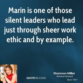Shannon Miller  - Marin is one of those silent leaders who lead just through sheer work ethic and by example.