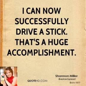 I can now successfully drive a stick. That's a huge accomplishment.