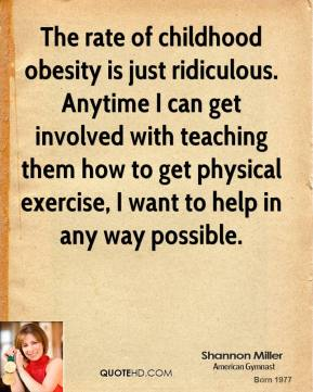 The rate of childhood obesity is just ridiculous. Anytime I can get involved with teaching them how to get physical exercise, I want to help in any way possible.