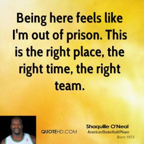 Being here feels like I'm out of prison. This is the right place, the right time, the right team.