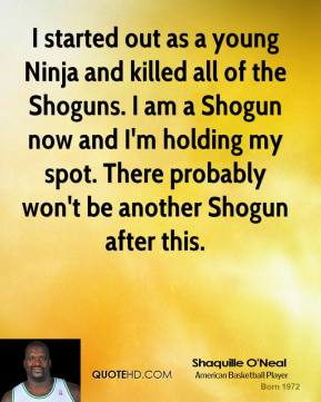 I started out as a young Ninja and killed all of the Shoguns. I am a Shogun now and I'm holding my spot. There probably won't be another Shogun after this.