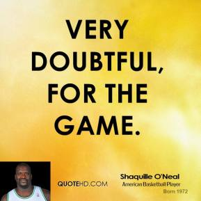 Shaquille O'Neal  - very doubtful, for the game.