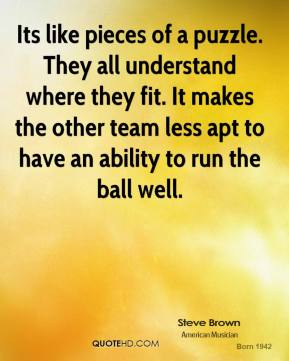 Its like pieces of a puzzle. They all understand where they fit. It makes the other team less apt to have an ability to run the ball well.
