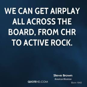 We can get airplay all across the board, from CHR to Active rock.