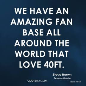 We have an amazing fan base all around the world that love 40FT.