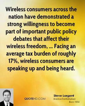 Wireless consumers across the nation have demonstrated a strong willingness to become part of important public policy debates that affect their wireless freedom, ... Facing an average tax burden of roughly 17%, wireless consumers are speaking up and being heard.
