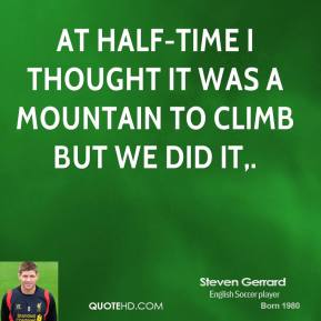 At half-time I thought it was a mountain to climb but we did it.