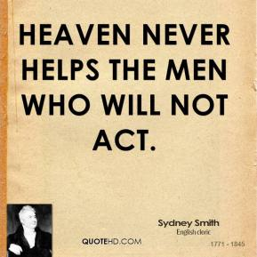Heaven never helps the men who will not act.