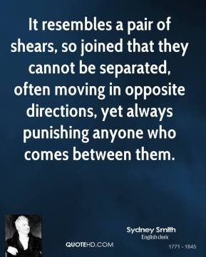 Sydney Smith - It resembles a pair of shears, so joined that they cannot be separated, often moving in opposite directions, yet always punishing anyone who comes between them.