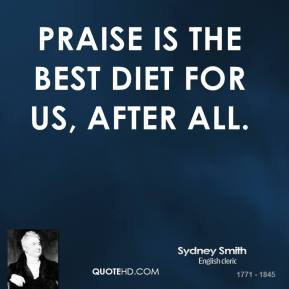Praise is the best diet for us, after all.