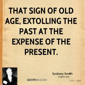 That sign of old age, extolling the past at the expense of the present.