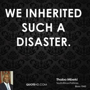 we inherited such a disaster.