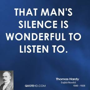 That man's silence is wonderful to listen to.