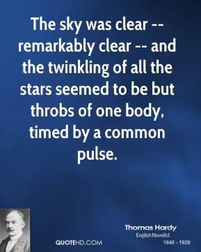 The sky was clear -- remarkably clear -- and the twinkling of all the stars seemed to be but throbs of one body, timed by a common pulse.