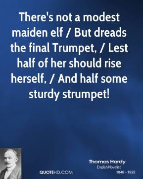 There's not a modest maiden elf / But dreads the final Trumpet, / Lest half of her should rise herself, / And half some sturdy strumpet!