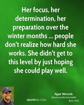 Her focus, her determination, her preparation over the winter months ... people don't realize how hard she works. She didn't get to this level by just hoping she could play well.