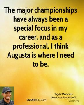 The major championships have always been a special focus in my career, and as a professional, I think Augusta is where I need to be.