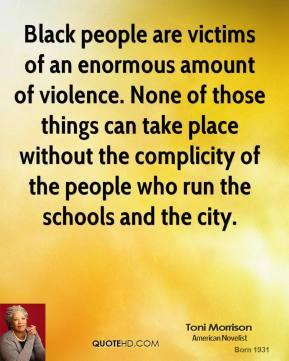 Black people are victims of an enormous amount of violence. None of those things can take place without the complicity of the people who run the schools and the city.