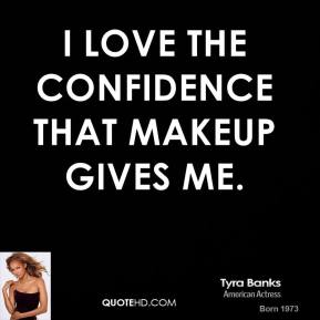 I love the confidence that makeup gives me.