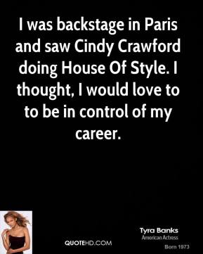 I was backstage in Paris and saw Cindy Crawford doing House Of Style. I thought, I would love to to be in control of my career.