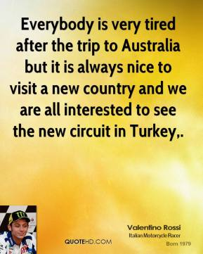 Everybody is very tired after the trip to Australia but it is always nice to visit a new country and we are all interested to see the new circuit in Turkey.