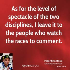 As for the level of spectacle of the two disciplines, I leave it to the people who watch the races to comment.