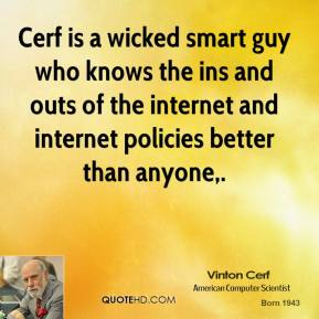 Vinton Cerf  - Cerf is a wicked smart guy who knows the ins and outs of the internet and internet policies better than anyone.