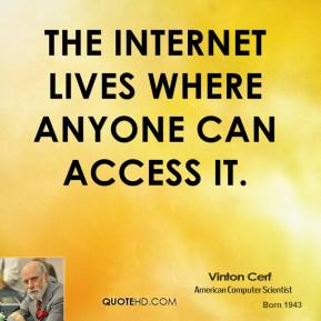 The Internet lives where anyone can access it.