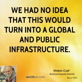 We had no idea that this would turn into a global and public infrastructure.