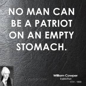 No man can be a patriot on an empty stomach.