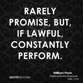 Rarely promise, but, if lawful, constantly perform.