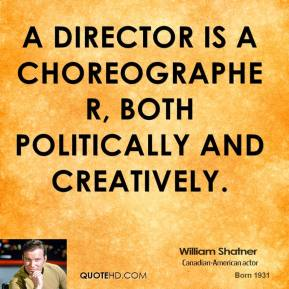 A director is a choreographer, both politically and creatively.