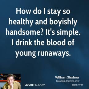 How do I stay so healthy and boyishly handsome? It's simple. I drink the blood of young runaways.