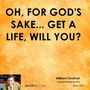 Get A Life Quotes Adorable William Shatner Quotes  Quotehd