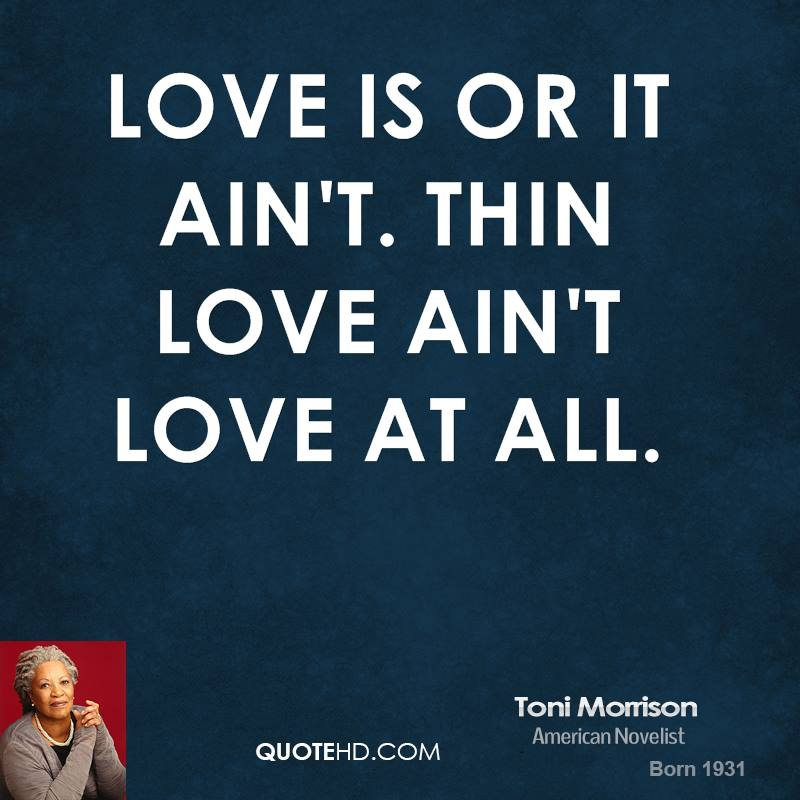 Love is or it ain't. Thin love ain't love at all.