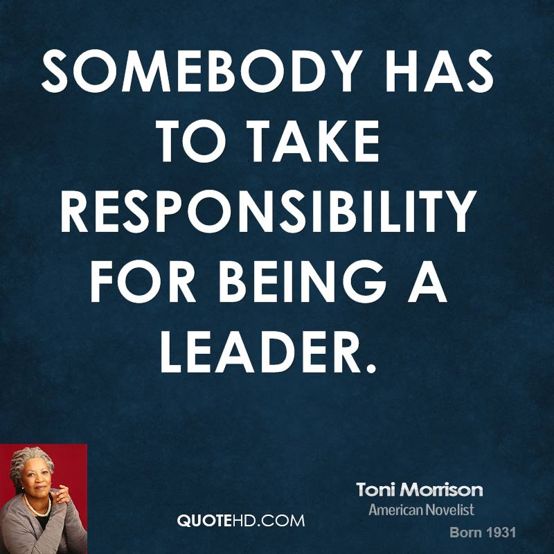 Somebody has to take responsibility for being a leader.