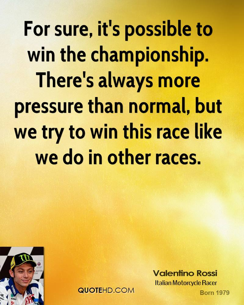 For sure, it's possible to win the championship. There's always more pressure than normal, but we try to win this race like we do in other races.