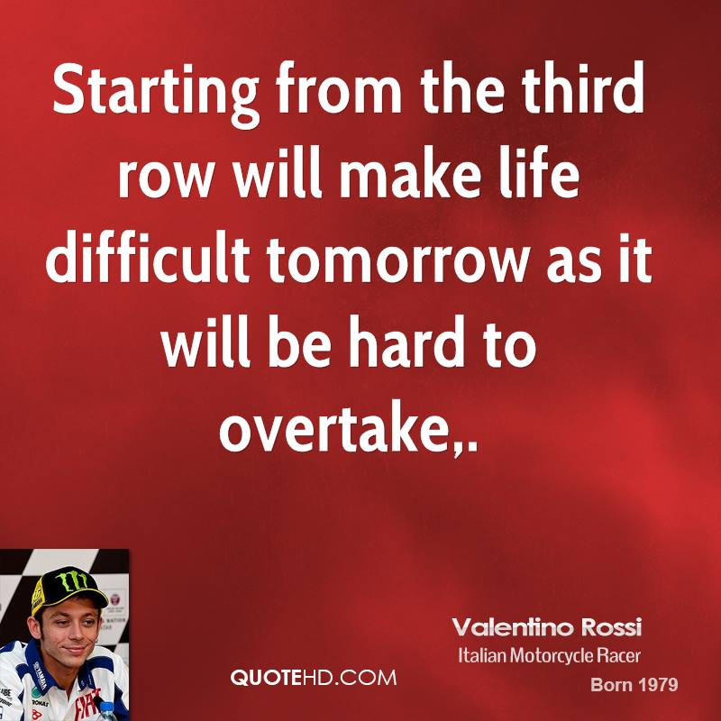 Starting from the third row will make life difficult tomorrow as it will be hard to overtake.