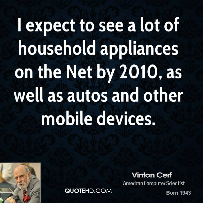 I expect to see a lot of household appliances on the Net by 2010, as well as autos and other mobile devices.