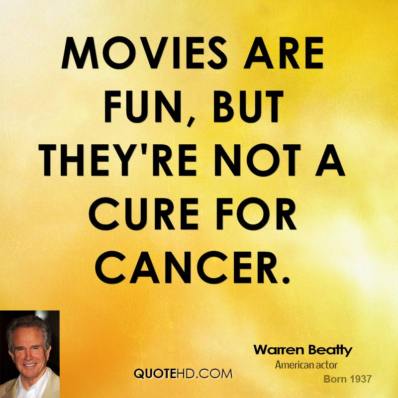 Movies are fun, but they're not a cure for cancer.