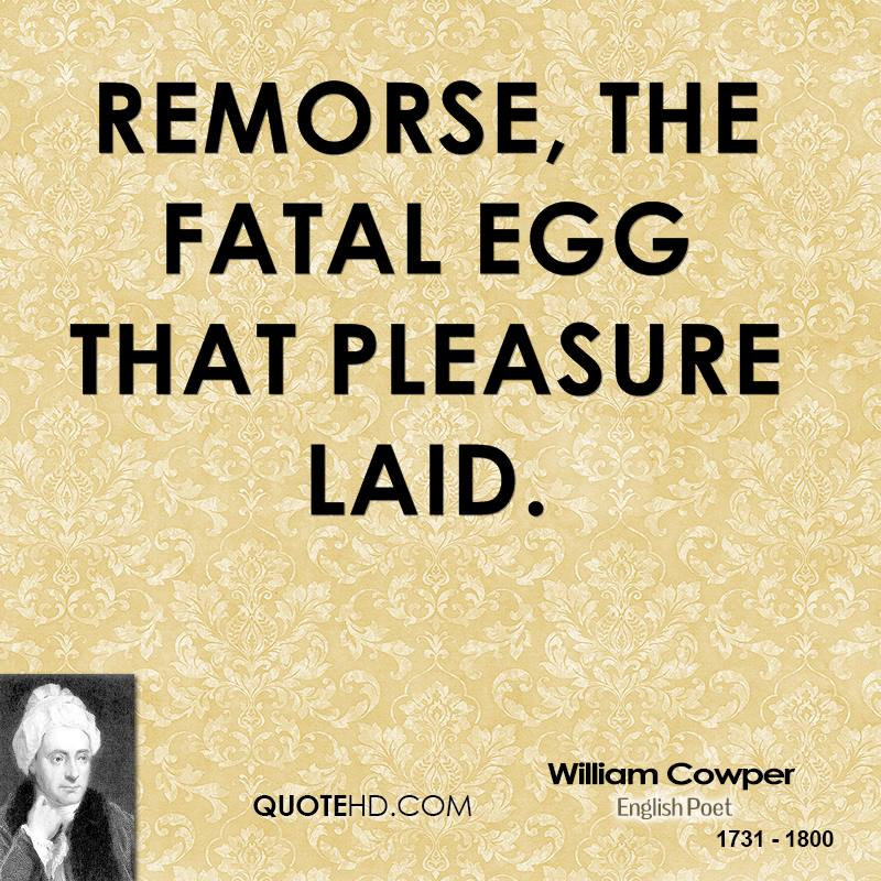 Remorse, The Fatal Egg That Pleasure Laid, Remorse Quotes, William Cowper, English Poet