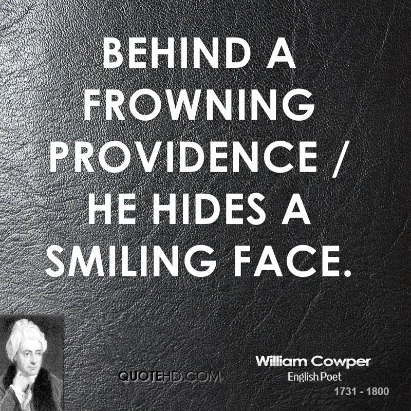 Behind a frowning providence / He hides a smiling face.