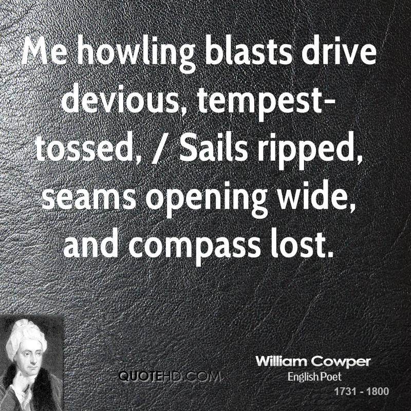 Me howling blasts drive devious, tempest-tossed, / Sails ripped, seams opening wide, and compass lost.