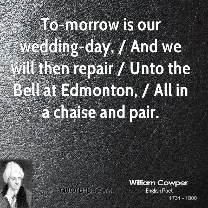 To-morrow is our wedding-day, / And we will then repair / Unto the Bell at Edmonton, / All in a chaise and pair.