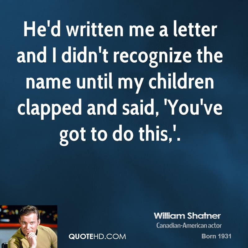 He'd written me a letter and I didn't recognize the name until my children clapped and said, 'You've got to do this,'.