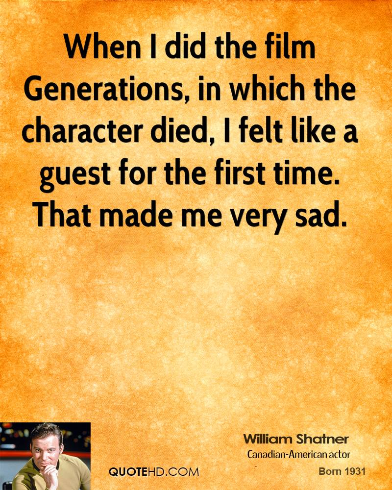 When I did the film Generations, in which the character died, I felt like a guest for the first time. That made me very sad.