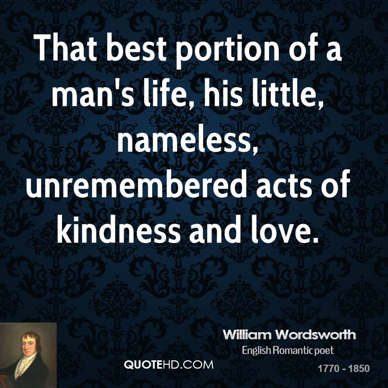 That best portion of a man's life, his little, nameless, unremembered acts of kindness and love.