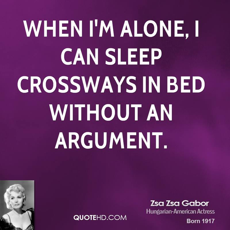 When I'm alone, I can sleep crossways in bed without an argument.