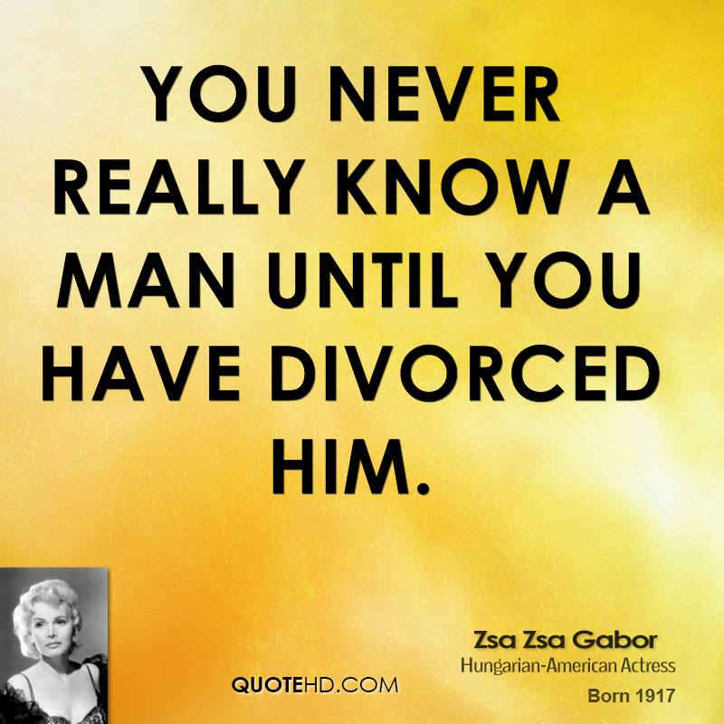 You never really know a man until you have divorced him.
